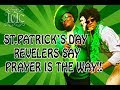 The Israelites: St. Patrick's Day Revelers Say Prayer Is The Way!!
