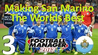 FM17 Experiment - Making San Marino The Worlds Best - Part 3
