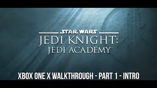 Star Wars Jedi Knight: Jedi Academy Xbox One X Enhanced Walkthrough - Part 1: Intro