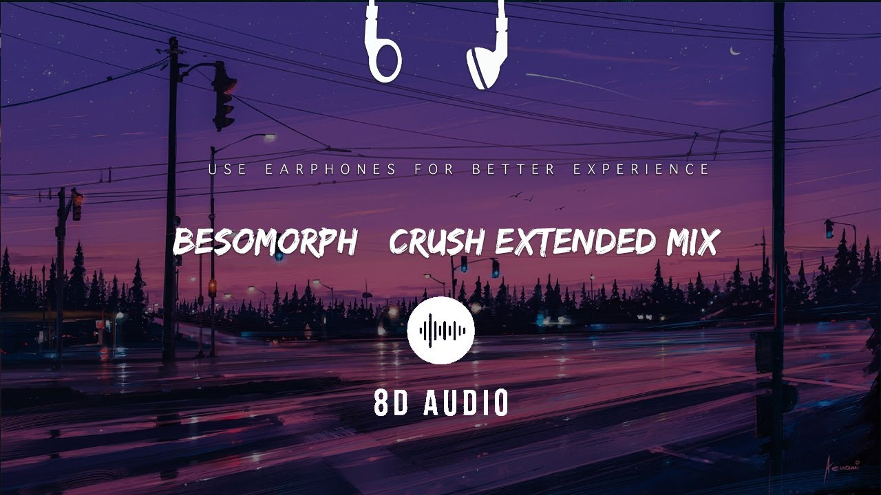 Besomorph   Crush Extended Mix (8D Audio)