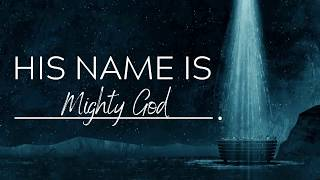 "His Name Shall Be...: ""Mighty God"""