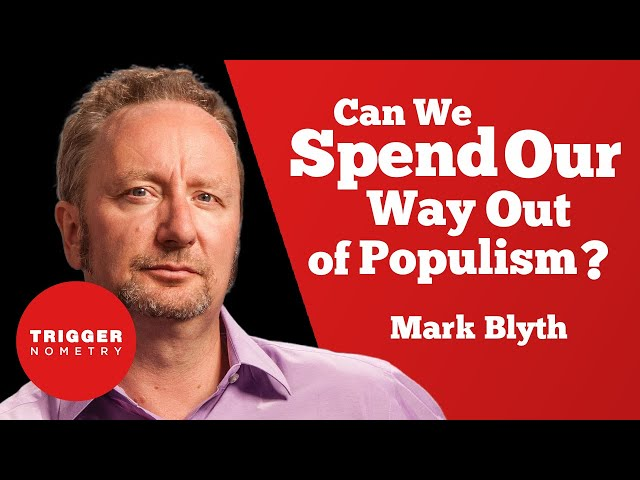 Can We Spend Our Way Out of Populism? - Mark Blyth