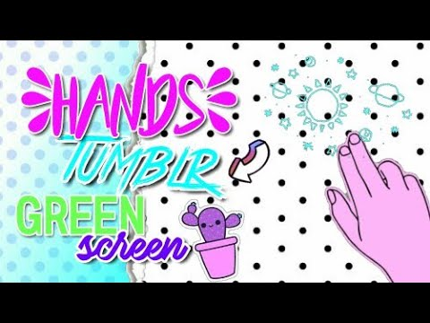 HANDS TUMBLR GREEN SCREEN | BY. LE