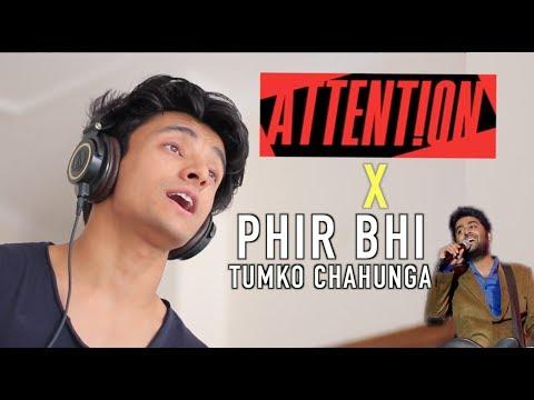 Attention x Phir Bhi Tumko Chahunga (Mashup by Aksh Baghla)