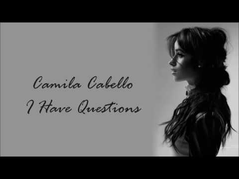 Camila Cabello ~ I Have Questions ~ Lyrics