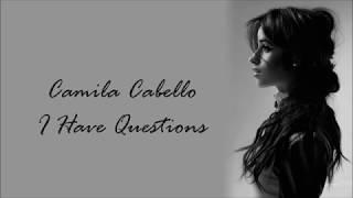 Camila Cabello ~ I Have Questions ~ Lyrics