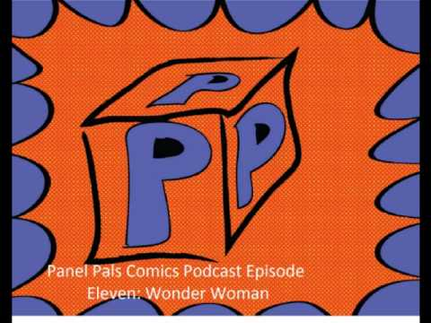 Panel Pals Comics Podcast Episode Eleven: Wonder Woman