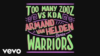 Too Many Zooz, KDA - Warriors (Armand Van Helden Remix) [Audio]