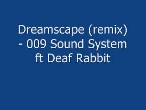 Dreamscape (remix) - 009 Sound System Ft Deaf Rabbit + Download