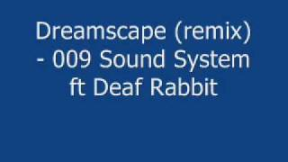 Dreamscape (remix) - 009 Sound System ft Deaf Rabbit + Download