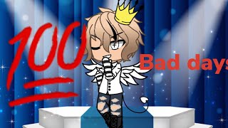 100 bad days||gacha life|read dis|| my back story....|try to make thum nail inspired by binx