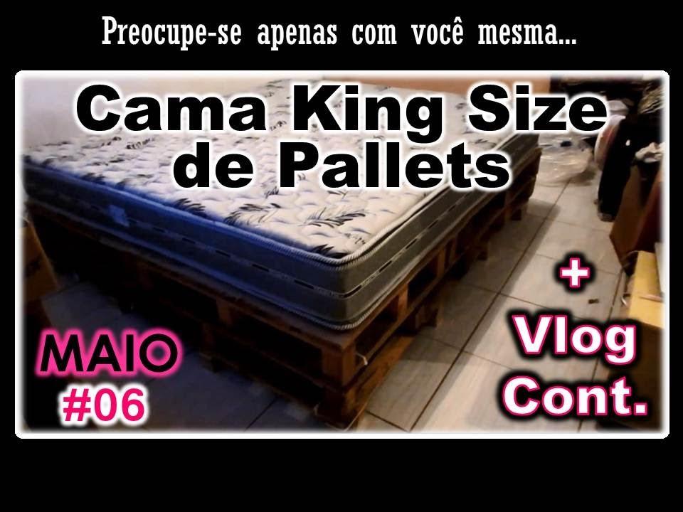 Cama king size de pallets vlog cont maio 06 youtube for Como hacer una base de cama king size