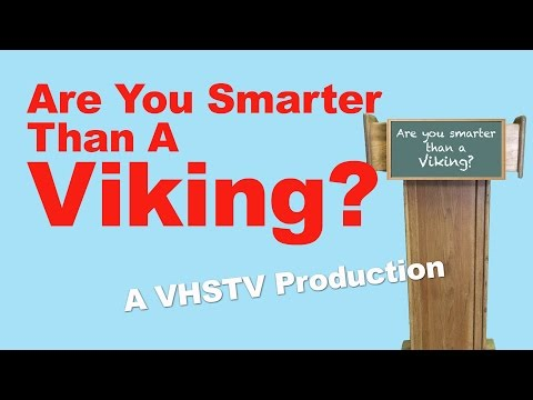 Are You Smarter Than A Viking:  Episode 1