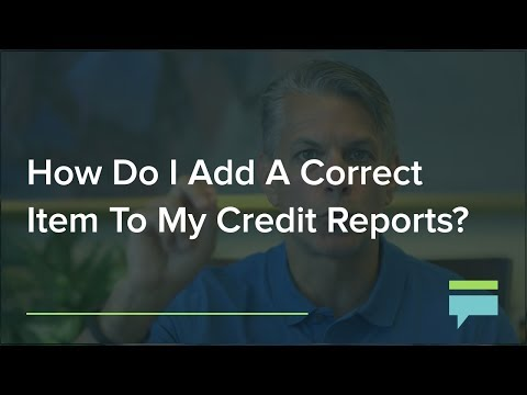 How Do I Add A Correct Item To My Credit Reports? – Credit Card Insider