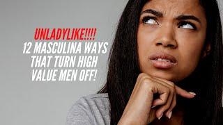 UNLADYLIKE: 12 Masculine Ways that Turn High Value Men Off!