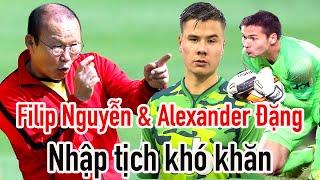Filip Nguyễn & Alexander Đặng khó có quốc tịch Việt Nam - HLV Park Hang Seo buồn