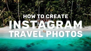 HOW TO CREATE INSTAGRAM TRAVEL PHOTOS - 10 Easy Tips!