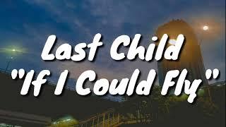 Last Child - If I Could Fly (Lyrics)