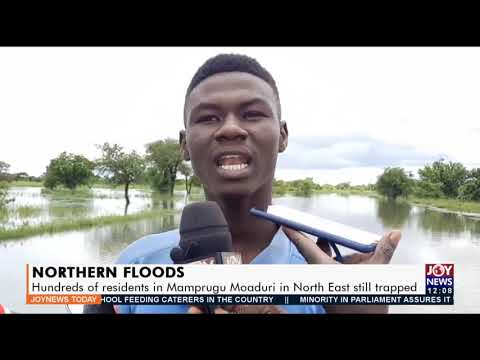 Northern Floods: Hundreds of residents in Mamprugu Moaduri in North East still trapped  (7-9-21)