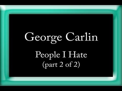 George Carlin - People I Hate (part 2 Of 2)