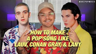 How To Make A Pop Song (Like Lauv, LANY, Conan Gray) | Make Pop Music