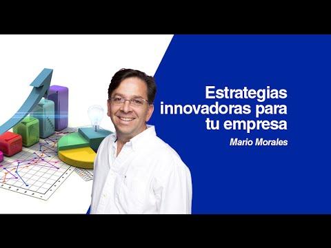 Estrategias innovadoras para tu empresa. Por: Mario Morales
