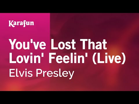 Karaoke You've Lost That Lovin' Feelin' (Live) - Elvis Presley *