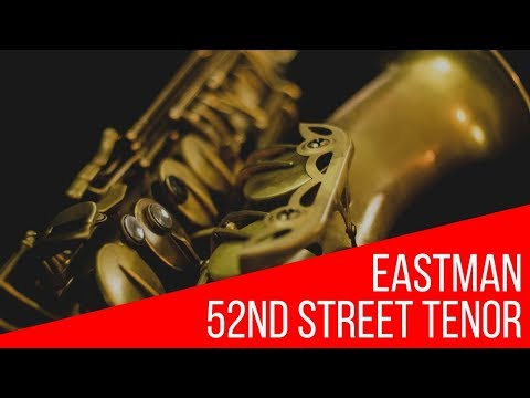 Eastman 52nd St Tenor Saxophone Review