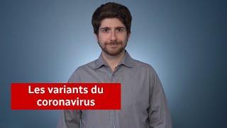 Des réponses à vos questions sur les variants du coronavirus