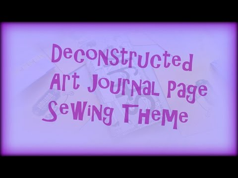 Sewing Deconstructed Art Journal Pages