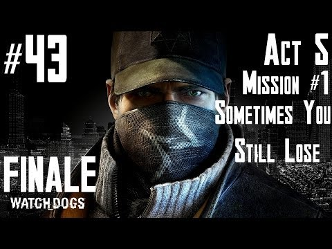Watch Dogs - Walkthrough -  Part 43 FINALE - Act 5 - Mission #1 - Sometimes You Still Lose
