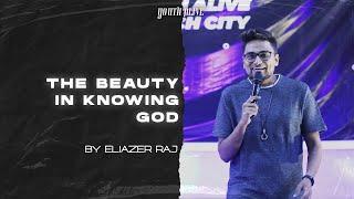 The Beauty in Knowing God  | By Eliazer Raj