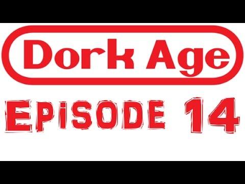 Dork Age Podcast Episode 14 #DorkAge
