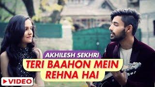 Teri Baahon Mein Rehna Hai | Akhilesh Sekhri | Reverb Official Video