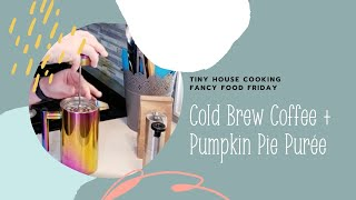 Fancy Food Friday: Cold Brew Coffee and Pumpkin Pie Purée