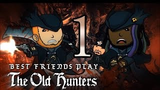 Super Best Friends Play Bloodborne - The Old Hunters (Part 1)