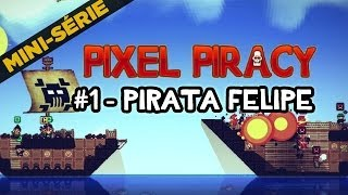 Pirata Felipe! - Pixel Piracy Mini-série #1