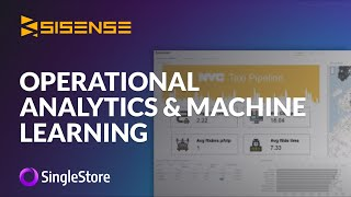 Sisense and SingleStore: Operational Analytics and Machine Learning