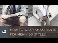What To Wear With Khaki Pants For Men - 50 Styles