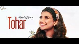 Tohar | Nimrat Khaira | Full Song | New Punjabi Song 2019