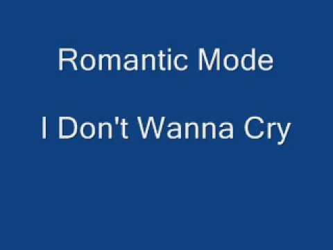 Romantic Mode  I Dont Wanna Cry