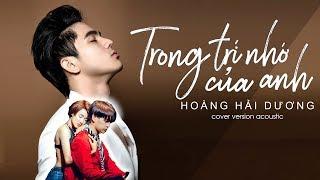 TRONG TRÍ NHỚ CỦA ANH | VERSION GUITAR ACOUSTIC | COVER BY HOÀNG HẢI DƯƠNG