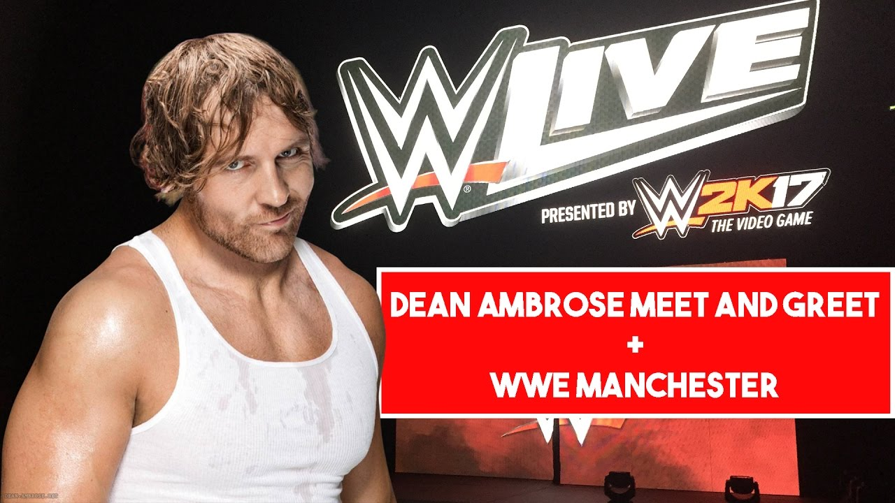 Meeting Dean Ambrose And Wwe Manchester Vlog Youtube
