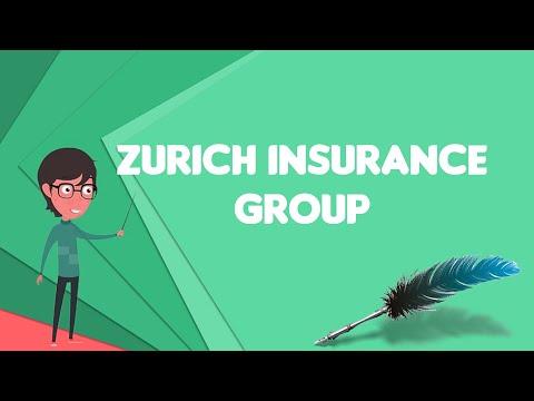 What is Zurich Insurance Group?, Explain Zurich Insurance Group, Define Zurich Insurance Group
