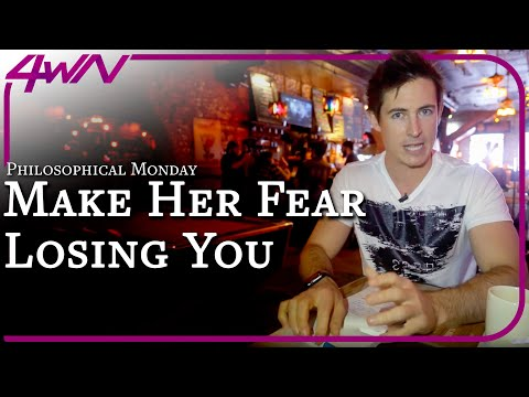 Philosophical Monday - How To Get HER Fearing To Lose YOU