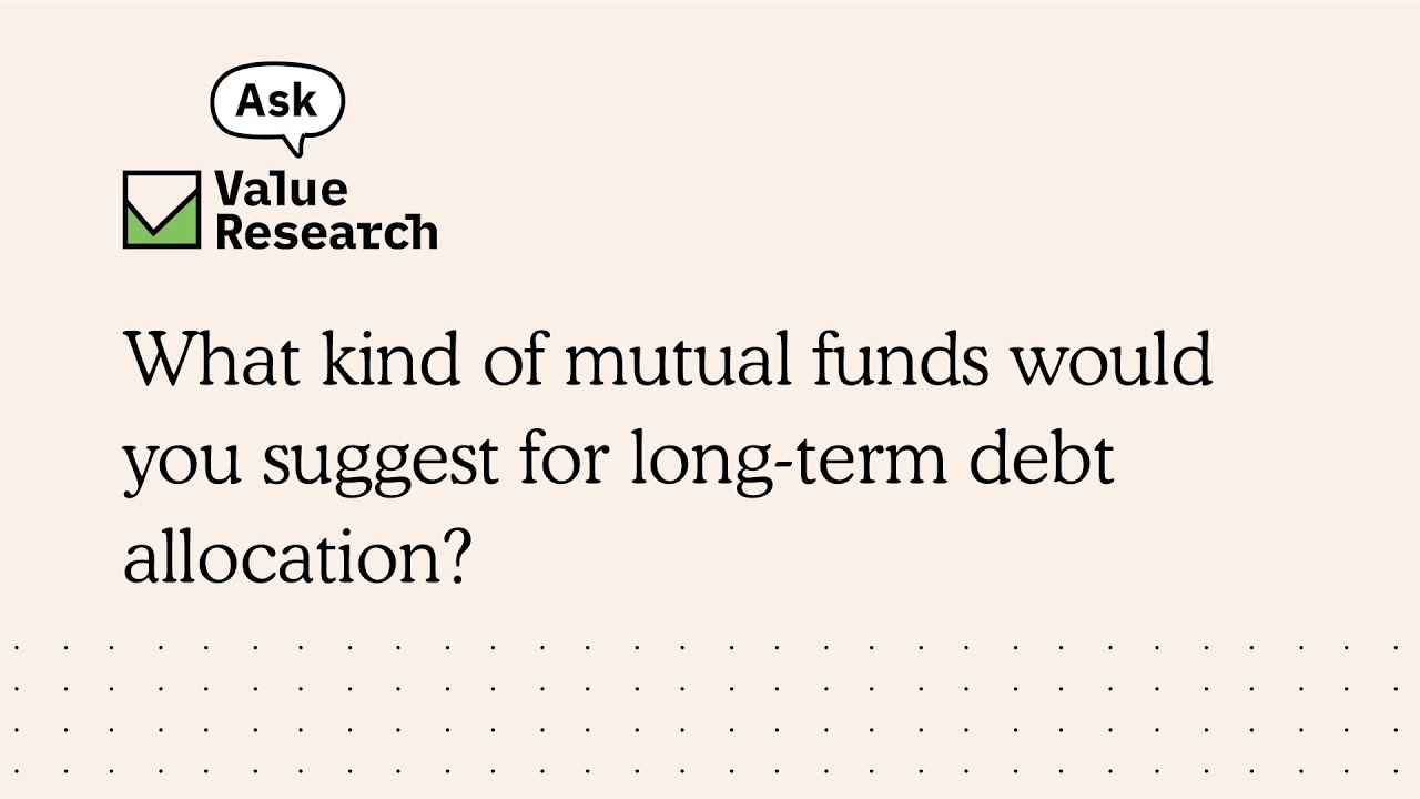 What kind of mutual funds would you suggest for long-term debt allocation?