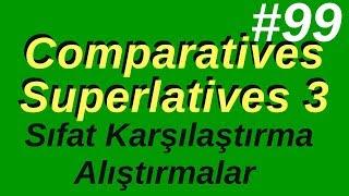 99- Comparatives / Superlatives Exercises (İngilizce Sıfat Karşılaştırmaları) #3