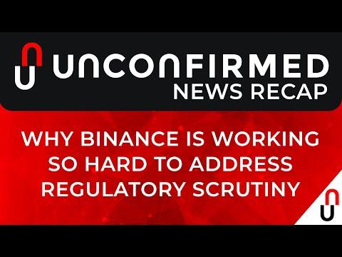 Crypto News Recap - Why Binance Is Working So Hard To Address Regulatory Scrutiny - July 23 - 30