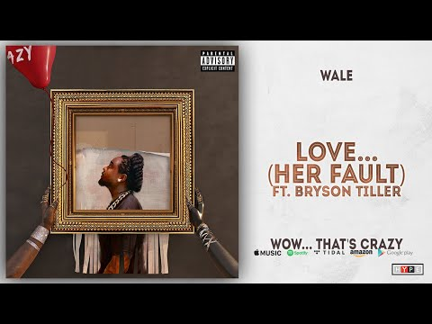 Wale - Love... [Her Fault] Ft. Bryson Tiller (Wow... that's crazy) Mp3