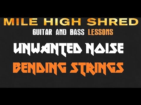 How to Get Rid of Unwanted Noise Bending Guitar Strings